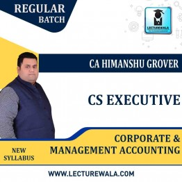 CA Executive Corporate & Management Accounting  Regular Course : Video Lecture + Study Material By CA Himanshu Grover (For JUNE 2021 & DEC 2021)
