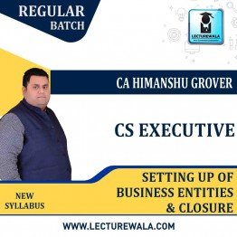 CA Executive Setting Up of Business Entities & Closure Regular Course : Video Lecture + Study Material By CA Himanshu Grover (For JUNE 2021 & DEC 2021)
