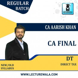 CA Final Direct Tax Laws New & Old Syllabus Regular Course : Video Lecture + Study Material By CA Aarish Khan For (May 2021 and Nov. 2021)