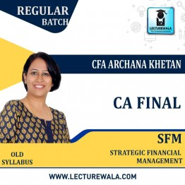 CA Final SFM Old Syllabus Regular Course : Video Lecture + Study Material By CFA Archana Khetan (For May 2021 & Nov. 2021)