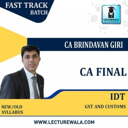 CA Final Old & New Syllabus IDT (GST + Custom) Crash Course : Video Lecture + Study Material by CA Brindavan Giri (For May 2021 TO NOV.2021)