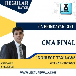 CMA Final Old & New Syllabus IDT (GST + Custom) Regular Course : Video Lecture + Study Material by CA Brindavan Giri (For June 2021 Dec. 2021)