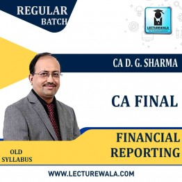CA Final Financial Reporting Regular Course Old Syllabus : Video Lecture + Study Material By DG Sharma (For May 2021 & Nov. 2021)
