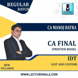 CA Final IDT (GST + Custom) : Study Material by CA Manoj Batra (For Nov. 2021 & May 2021)