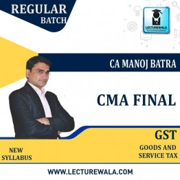 CMA Final GST Regular Course : Video Lecture + Study Material by CA Manoj Batra (For JUNE 2021 TO DEC.2021)
