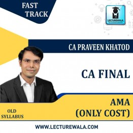 CA Final AMA Only Old Costing Crash Course : Video Lecture + Study Material By Praveen Khatod (For May 2021)