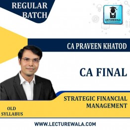 CA Final Strategic Financial Management Regular Course Old Syllabus : Video Lecture + Study Material By CA Praveen Khatod (For May 2021)