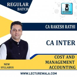 CA Inter Cost & Management Accounting New Syllabus : Video Lecture + Study Material by CA Rakesh Rathi (For May / Nov. 2021)
