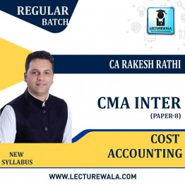 CMA Inter Paper 8 Cost Accounting New Syllabus : Video Lecture + Study Material by CA, CMA Rakesh Rathi (For June / Dec. 2021)