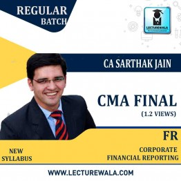 CMA Final Corporate Financial Reporting Latest Batch Regular Course : Video Lecture + Study Material By CA Sarthak Jain (For Dec. 2020, June 2021 & Dec. 2021)