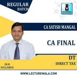 CA Final Direct Taxes Old Syllabus Regular Course : Video Lecture + Study Material By CA Satish Mangal (For May 2021 & Nov. 2021)
