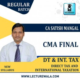 CMA Final Direct Tax Laws & International Taxation Paper - 16 : Video Lecture + Study Material By CA Satish Mangal (For May / Dec 2021)