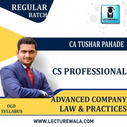 CS Professional Advanced Company Law And Practices (PAPER 1) Old Syllabus Regular Course : Video Lecture + Study Material By CA Tushar Pahade (For DEC. 2020)
