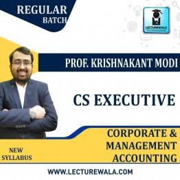 CS Executive Corporate & Management Accounting New Syllabus Regular Course : Video Lecture + Study Material By Prof. Krishnakant Modi (June / Dec. 2021)