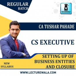 CS Executive Setting up of Business Entities and Closure New Syllabus Regular Course : Video Lecture + Study Material By CA Tushar Pahade (June / Dec. 2021)