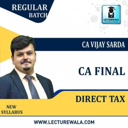 CA Final Direct Tax New and Old Syllabus Regular Course : Video Lecture + Study Material By CA Vijay Sarda For (May and Nov. 2021)