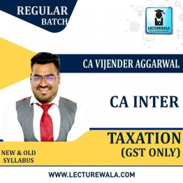 CA Inter Taxation (GST Only) New Or Old Syllabus Regular Course : Video Lecture + Study Material by CA Vijender Aggarwal (For May / Nov. 2021)