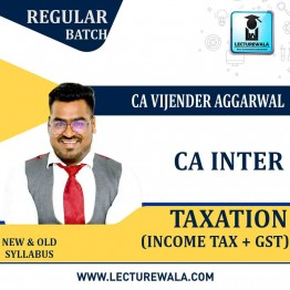 CA Inter Taxation (Income Tax + GST) New Or Old Syllabus Regular Course : Video Lecture + Study Material by CA Vijender Aggarwal (For May/Nov. 2021)