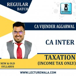 CA Inter Taxation (Income Tax Only) New Or Old Syllabus Regular Course : Video Lecture + Study Material by CA Vijender Aggarwal (May / Nov. 2021)