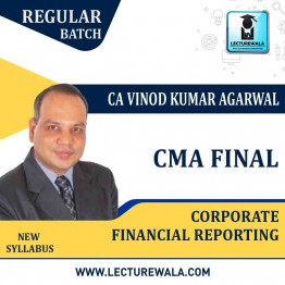CMA Final Corporate Financial Reporting Regular Course In English : Video Lecture + E Book By CA Vinod Kumar Agarwal (For Dec. 2020 & Onwards)