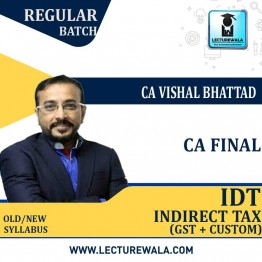 CA Final IDT (GST + Custom) Regular Course : Video Lecture + Study Material By CA Vishal Bhattad (For May 2021 &  Nov. 2021)