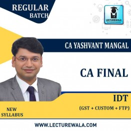 CA Final IDT Regular Course : Video Lecture + Study Material By CA Yashvant Mangal (For May 2021 & Nov. 2021)