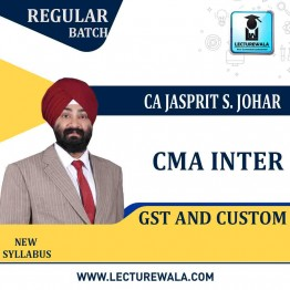 CMA Inter GST And Custom Regular Course : Video Lecture + Study Material By CA Jassprit Johar (For Dec. 2020)