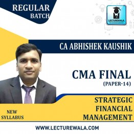 CMA Final Strategic Financial Management Regular Course : Video Lecture + Study Material By CA Abhishek Kaushik (For Dec. 2021 & June 2021)