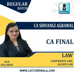 CA Final Corporate & Allied Laws Old Syllabus Regular Course : Video Lecture + Study Material By CA Shivangi Aggarwal (For May 2021 & Nov. 2021)