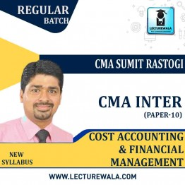 CMA Inter Cost Accounting & Financial Management Regular Course : Video Lecture + Study Material By CMA Sumit Rastogi (For Dec. 2021 & June 2021)