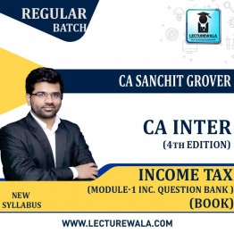CA Inter Income Tax Module-1 (Inc. Question Bank ) (4th Edition) : Study Material By CA Sanchit Grover (For Nov. 2020)