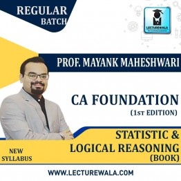 CA Foundation Statisitics And Logical Reasoning (1st Edition) : Study Material By Mayank Maheshwari (For Nov. 2020)