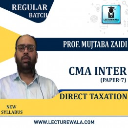 CMA Inter Direct Taxation Regular Course : Video Lecture + Study Material By Prof. Mujtaba Zaidi (For Dec. 2020 & June 2021)