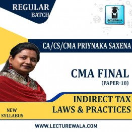 CMA Final Indirect Tax Law Regular Course In English  : Video Lecture + Study Material By CA/CS/CMA Priyanka Saxena (For Dec. 2020 & June 2021)