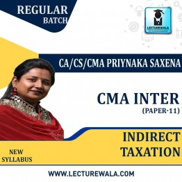 CMA Inter Indirect Taxation Regular Course : Video Lecture + Study Material By CA/CS/CMA Priyanka Saxena (For Dec. 2020 & June 2021)