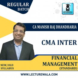 CMA Inter Financial Management (FM)  Regular Course (Standard) : Video Lecture + Study Material By CA Manish Dhandharia (For Dec. 2021 & June 2021)