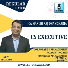 CS Executive Corporate & Management Accounting  And Financial Management Regular Course (Premium) : Video Lecture + Study Material By CA Manish Raj Dhandharia (For DEC. 2021 & June 2021)