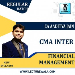 CMA Inter Financial Management Regular Course : Video Lecture + Study Material By CA Aaditya Jain (For JUNE 2021 AND ONWARDS)