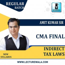 CMA Final Indirect Tax Laws Regular Course : Video Lecture + Study Material By Amit Kumar (For June 2021)