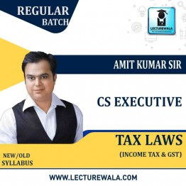 CS Executive Tax Laws (GST + Income Tax) Regular Course New Syllabus : Video Lecture + Study Material By Amit Kumar (For Dec. 2021)