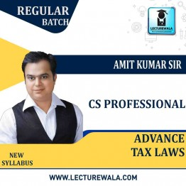 CS Professional  Advance Tax Laws Regular Course New Syllabus : Video Lecture + Study Material By Amit Kumar (For June 2021)