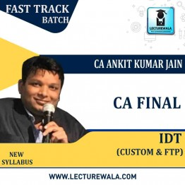 CA Final IDT (Custom & FTP) Fast Track In English : Video Lecture + Study Material By CA Ankit Kumar Jain (For NOV.2021)