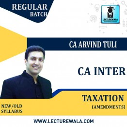 CA Inter Taxation Amendments  Regular Course : Video Lecture + Study Material By CA Arvind Tuli (For MAY AND Nov, 2021)