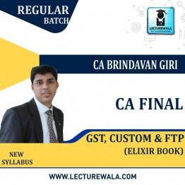 CA Final GST, Custom & FTP Elixir Book : Study Material By CA Brindavan Giri (For May 2021 TO NOV.2021)