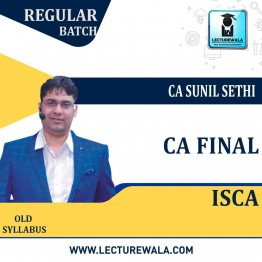 CA Final ISCA Old Syllabus Regular Course :  Video Lecture + Study Material By CA Sunil Sethi (For May 2021 & Nov. 2021)
