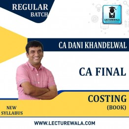 CA Final Costing New Syllabus Main Book : Study Material By CA Dani Khandelwal (For Nov. 2020 & Onwards)