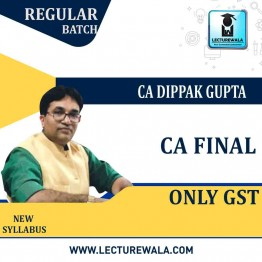 CA Final GST Only : Video Lecture + Study Material  by CA Dippak Gupta (For May / Nov. 2021)
