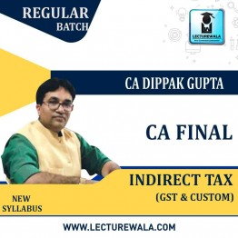 CA Final Indirect Tax Laws GST & Customs by CA Dippak Gupta (For May. 2021 & Onwards)