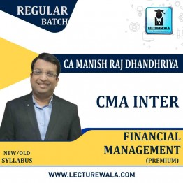 CMA Inter Financial Management (FM)  Regular Course (Premium) : Video Lecture + Study Material By CA Manish Dhandharia (For Dec. 2021 & June 2021)