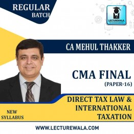 CMA Final Paper-16 Direct Tax Law & International Taxation Regular Course : Video Lecture + Study Material by CA Mehul Thakkar (For June 2021 & Dec. 2021)